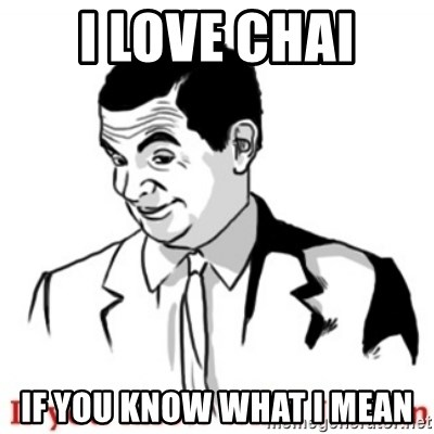 Mr.Bean - If you know what I mean - I love chai if you know what i mean