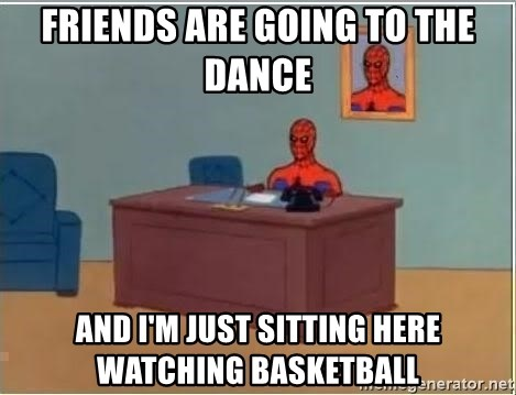 Spiderman Desk - Friends are going to the Dance And I'm just sitting here watching basketball