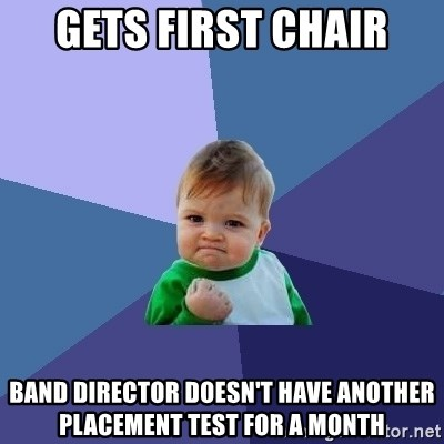 Success Kid - gets first chair band director doesn't have another placement test for a month