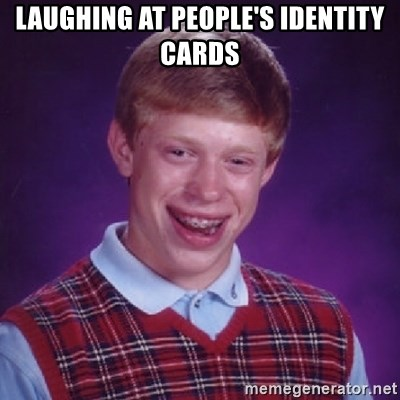 Bad Luck Brian - laughing at people's identity cards