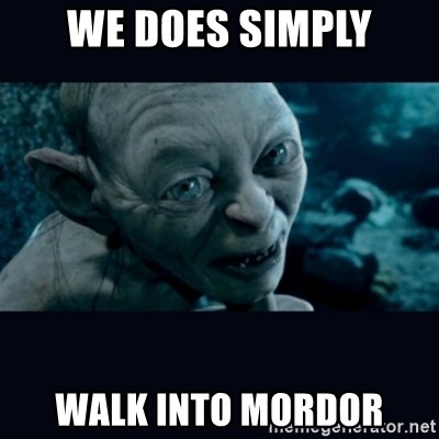 gollum - WE DOES SIMPLY WALK INTO MORDOR