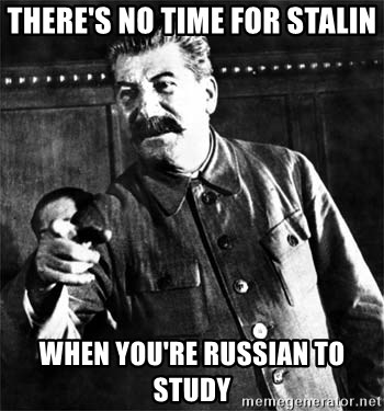 Joseph Stalin - THere's no time for stalin when you're russian to study