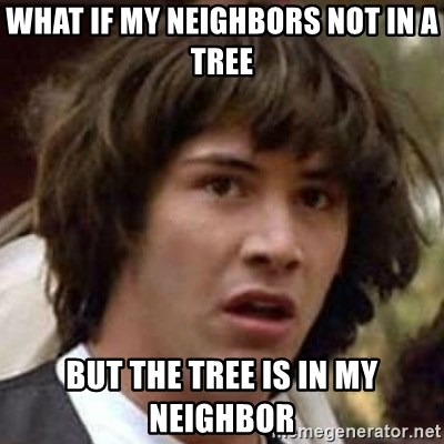 Conspiracy Keanu - What if my neighbors not in a tree But the tree is in my neighbor