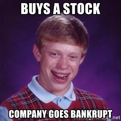 Bad Luck Brian - Buys a stock company goes bankrupt