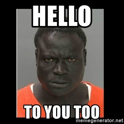 scary black man - hello to you too