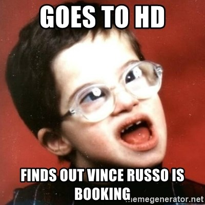 retarded kid with glasses - goes to hd finds out vince russo is booking