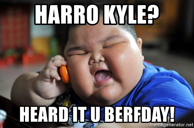 Fat Asian Kid - Harro kyle? heard it u berfday!