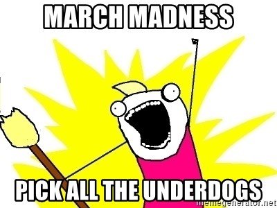 X ALL THE THINGS - march madness pick all the underdogs