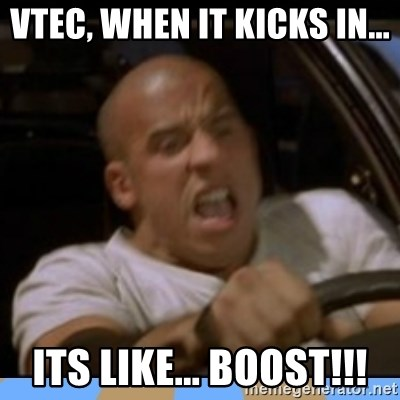 fast and furious - Vtec, when it kicks in... its like... BOOST!!!