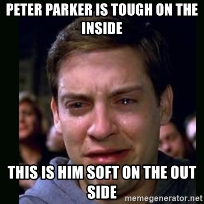 crying peter parker - PETER PARKER IS TOUGH ON THE INSIDE THIS IS HIM SOFT ON THE OUT SIDE