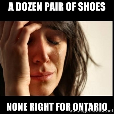 First World Problems - A dozen pair of shoes None right for Ontario