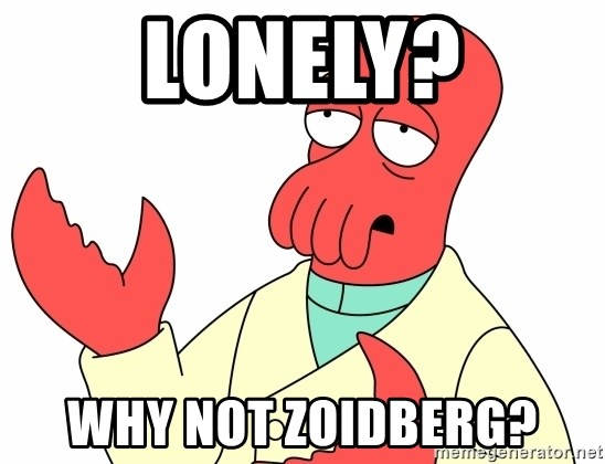 Why not zoidberg? - Lonely? Why not zoidberg?