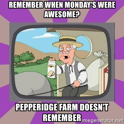 Pepperidge Farm Remembers FG - Remember when monday's were awesome? Pepperidge farm doesn't remember