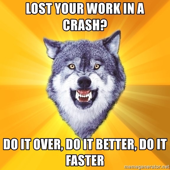 Courage Wolf - lost your work in a crash? DO IT OVER, DO IT BETTER, DO IT FASTER