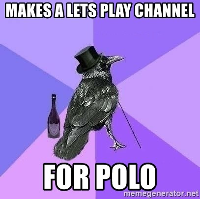 Rich Raven - Makes a Lets Play Channel For Polo