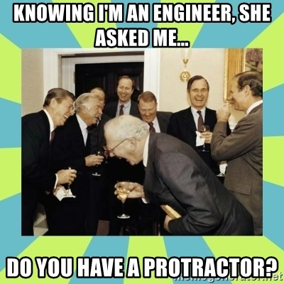 reagan white house laughing - knowing I'm an engineer, she asked me... Do you have a protractor?