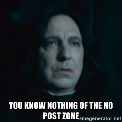 Always Snape -  You know nothing of the no post zone