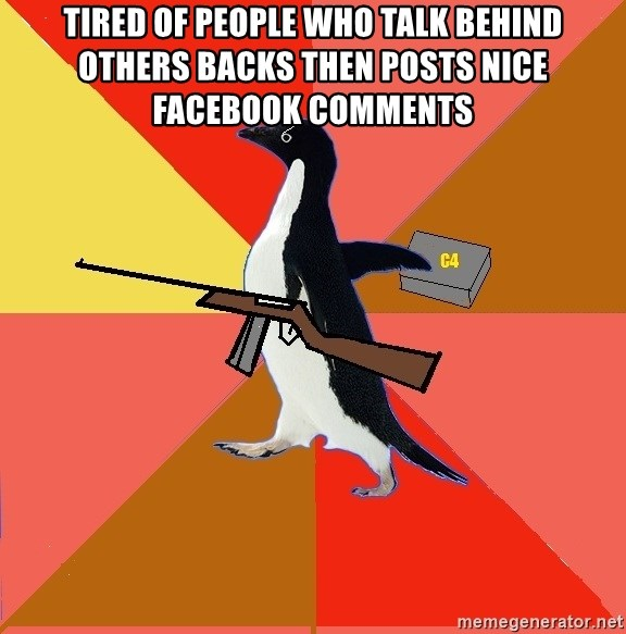 Socially Fed Up Penguin - tired of people who talk behind others backs then posts nice facebook comments