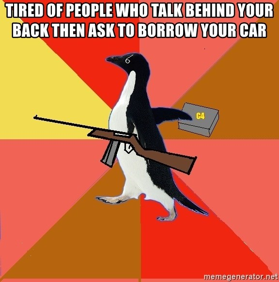 Socially Fed Up Penguin - tired of people who talk behind your back then ask to borrow your car