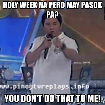 Willie You Don't Do That to Me! - holy week na pero may pasok pa? you don't do that to me!