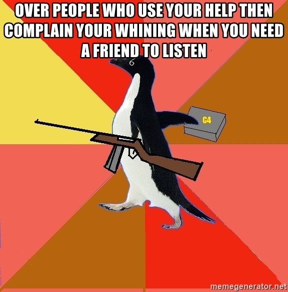 Socially Fed Up Penguin - over people who use your help then complain your whining when you need a friend to listen