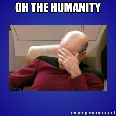 Picard facepalm  - Oh the humanity