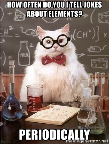 Chemistry Cat - how often do you i tell jokes about elements? periodically