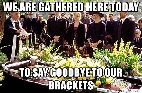 funeral1 - We are gathereD here today To say goodbye to our brackets