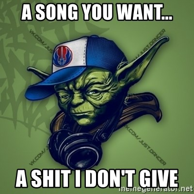 Street Yoda - A SONG YOU WANT... A SHIT I DON'T GIVE