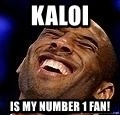Kobe Bryant - kaloi is my number 1 fan!