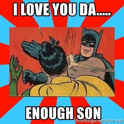 Batman Bitchslap - I LOVE YOU DA.....  ENOUGH SON