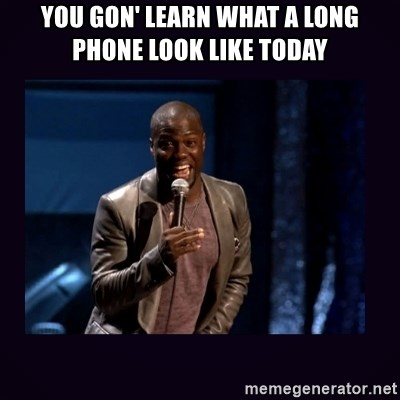 Kevin hart long dick - YOU GON' LEARN WHAT A LONG PHONE LOOK LIKE TODAY