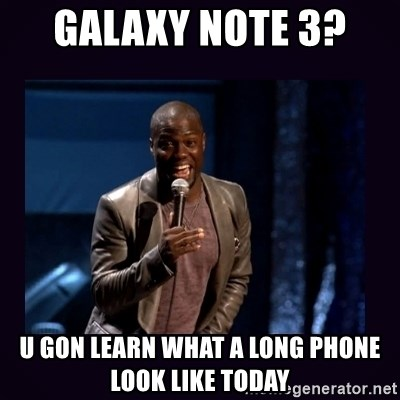 Kevin hart long dick - Galaxy NOte 3?  U gon learn what a long phone look like today