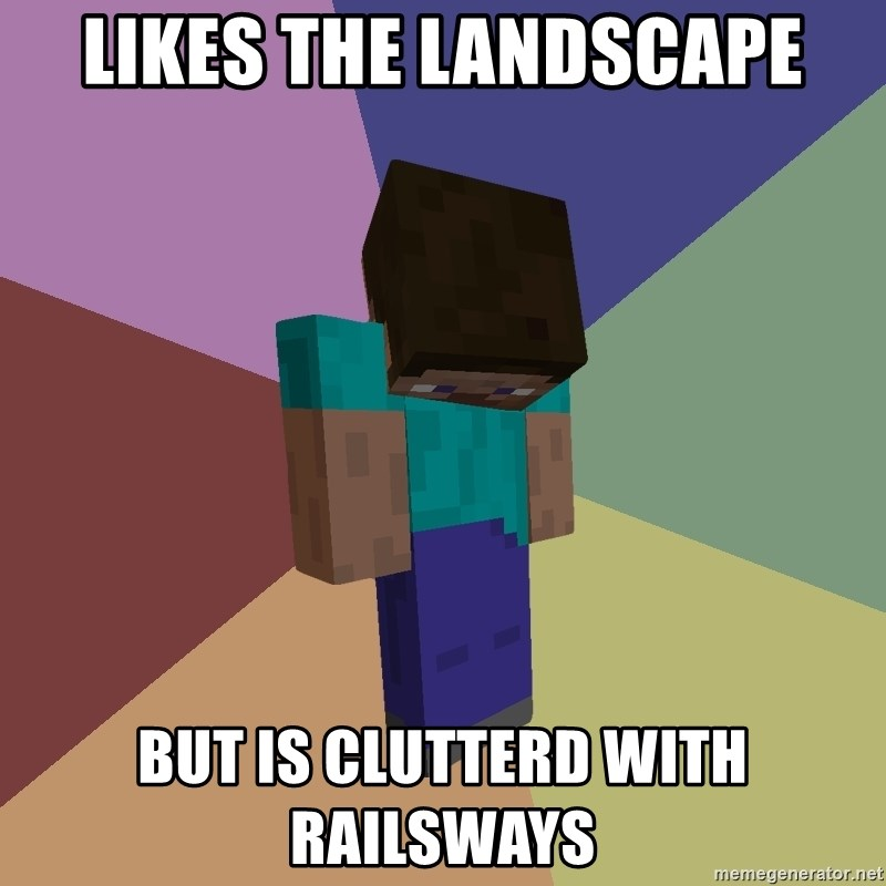 Depressed Minecraft Guy - likes the landscape but is clutterd with railsways