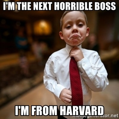 Alright Then Business Kid - I'm the next horrible boss i'm from HARVARD