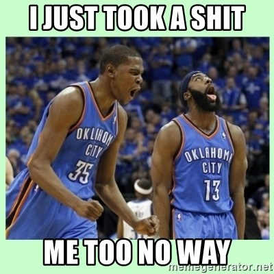 durant harden - I JUST TOOK A SHIT ME TOO NO WAY