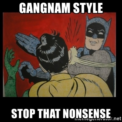 Batman Slappp - GANGNAM STYLE STOP THAT NONSENSE