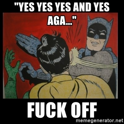 "Batman Slappp - ""YES YES YES AND YES AGA..."" FUCK OFF"