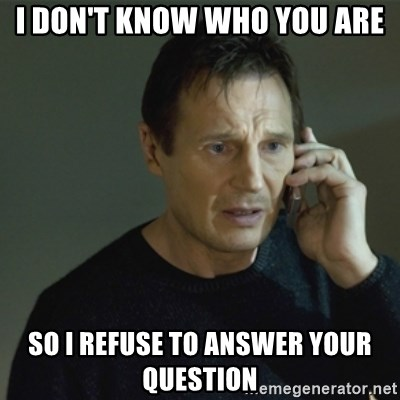 I don't know who you are... - i don't know who you are so i refuse to answer your question