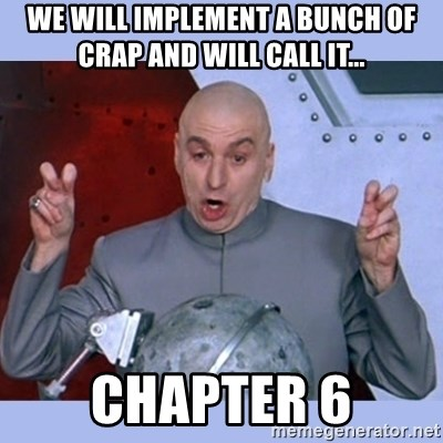 Dr Evil meme - We will implement a bunch of crap and will call it... Chapter 6