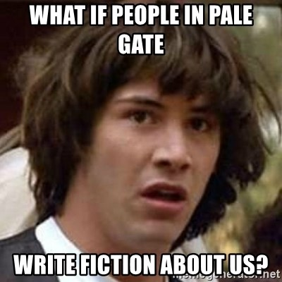 Conspiracy Keanu - What if people in Pale Gate Write fiction about us?