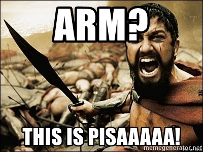 This Is Sparta Meme - ARM? This is pisaaaaa!