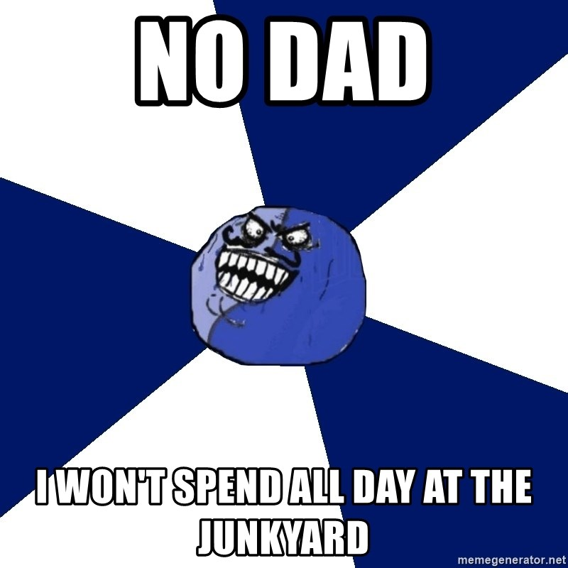 i lied (friends edition) - no dad I won't spend all day at the junkyard