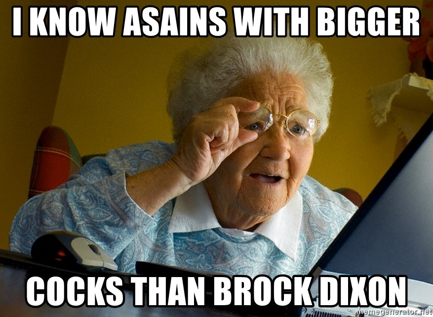 Internet Grandma Surprise - i know asains with bigger cocks than brock dixon