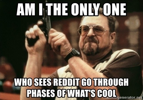 Walter Sobchak with gun - Am i the only one who sees reddit go through phases of what's cool