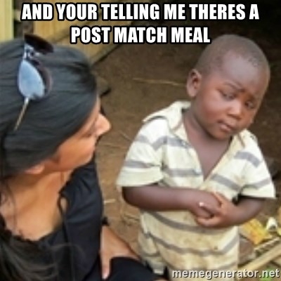 Skeptical african kid  - AND YOUR TELLING ME THERES A POST MATCH MEAL