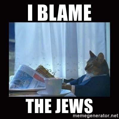 i should buy a boat cat - I blame the jews