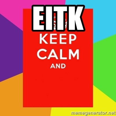 Keep calm and - EITK