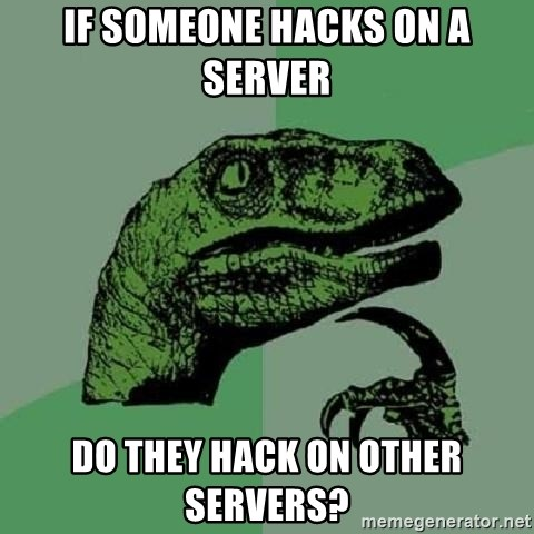 Philosoraptor - if someone hacks on a server do they hack on other servers?