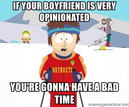 South Park Ski Teacher - IF YOUR BOYFRIEND IS VERY OPINIONATED  YOU'RE GONNA HAVE A BAD TIME